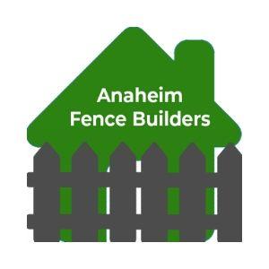 Anaheim Fence Builders