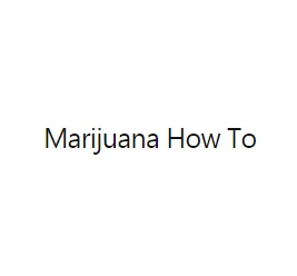 Marijuana How To