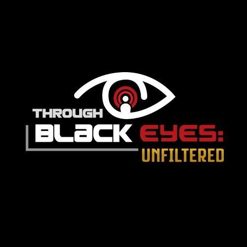 Through Black Eyes: Unfiltered