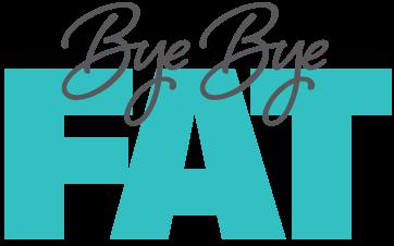 Bye Bye Fat