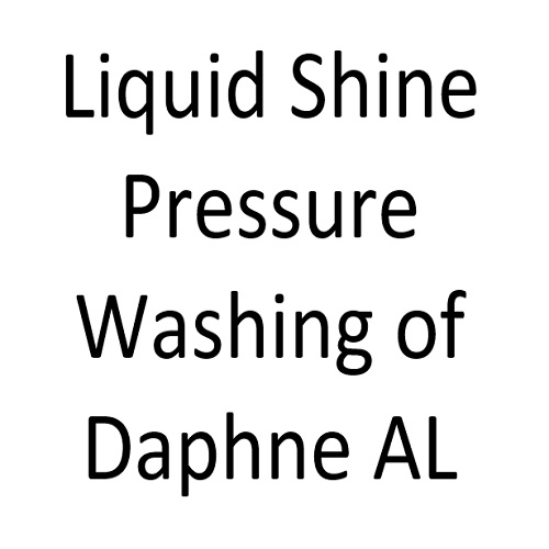 Liquid Shine Pressure Washing of Daphne AL