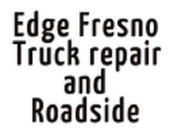 Edge Fresno Truck repair and Roadside