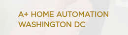 A+ Home Automation Washington DC