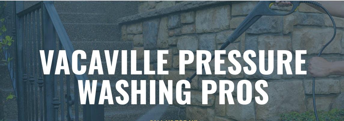 Vacaville Pressure Washing Pros