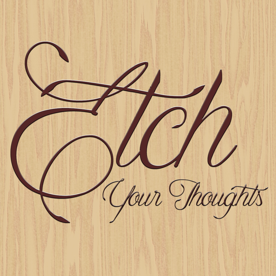 Etch Your Thoughts